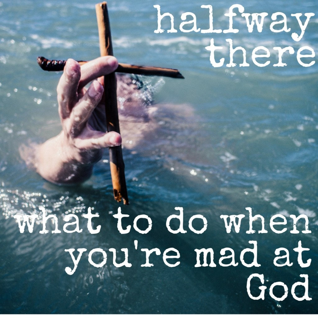 What to do when you're mad at God