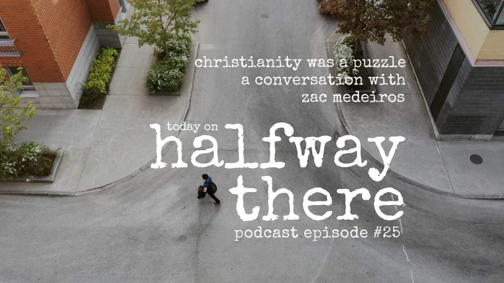 Christianity was a puzzle with zac medeiros