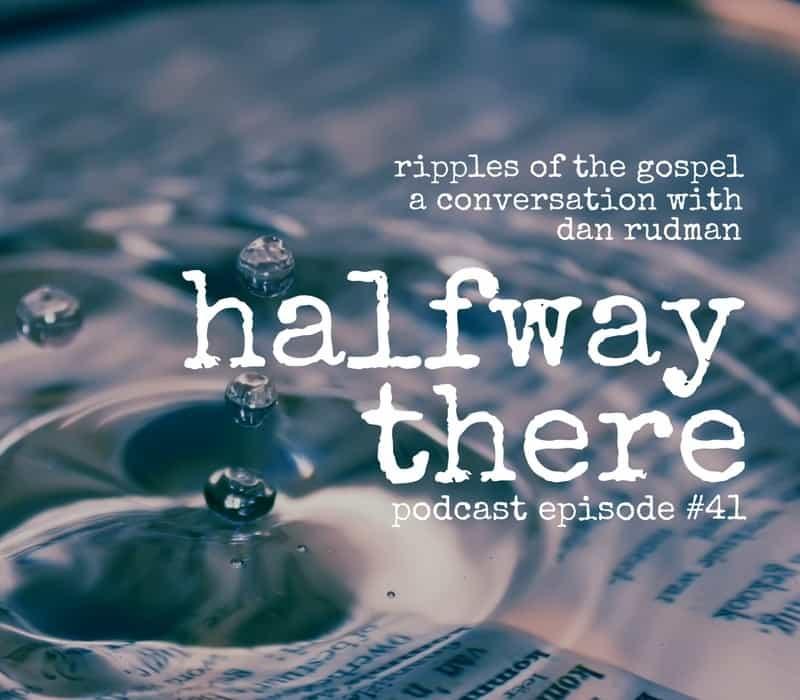 Ripples of the Gospel with Dan Rudman