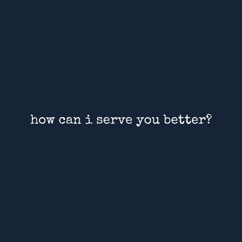 how can i serve you better_