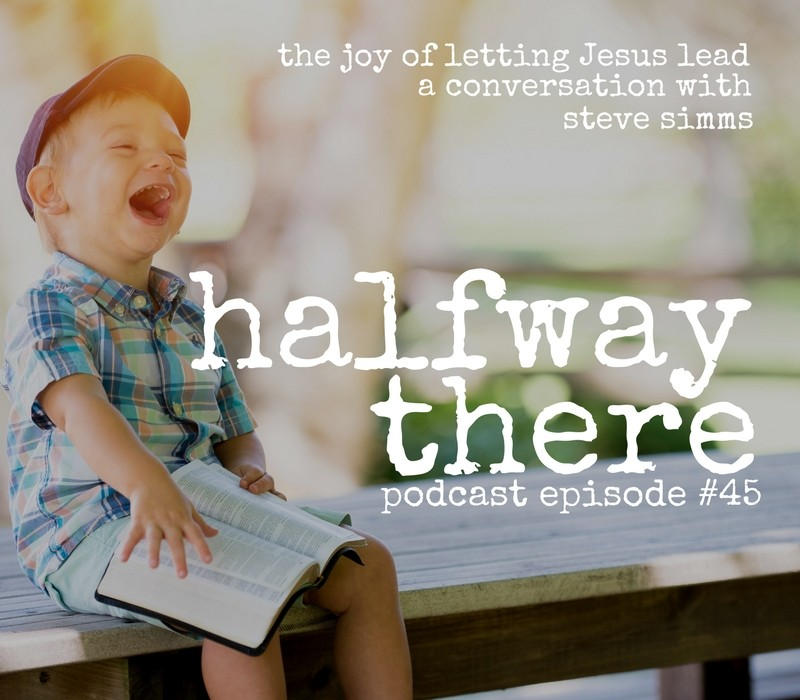 The Joy of Letting Jesus Lead with Steve Simms