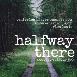 Rich Lewis: Centering Prayer Changes You