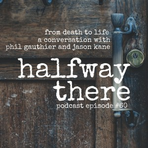 From Death to Life with God Watch Podcast's Phil Gauthier and Jason Kane