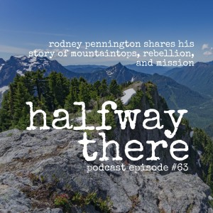 Rodney Pennington Shares His Mountain Tops, Rebellion, and Mission