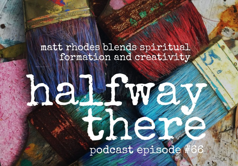 Matt Rhodes Blends Spiritual Formation and Creativity