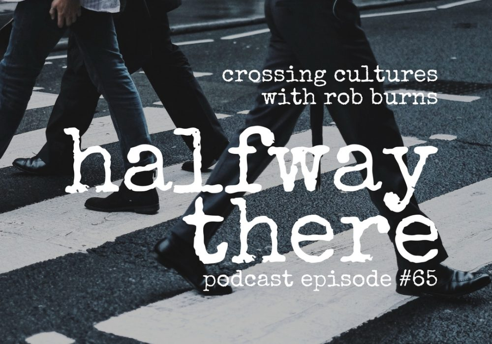 Crossing Cultures with Rob Burns