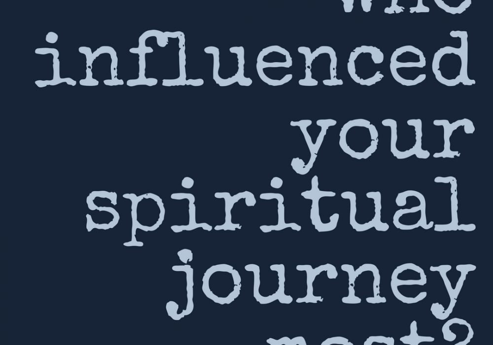 Who Influenced Your Spiritual Journey Most?
