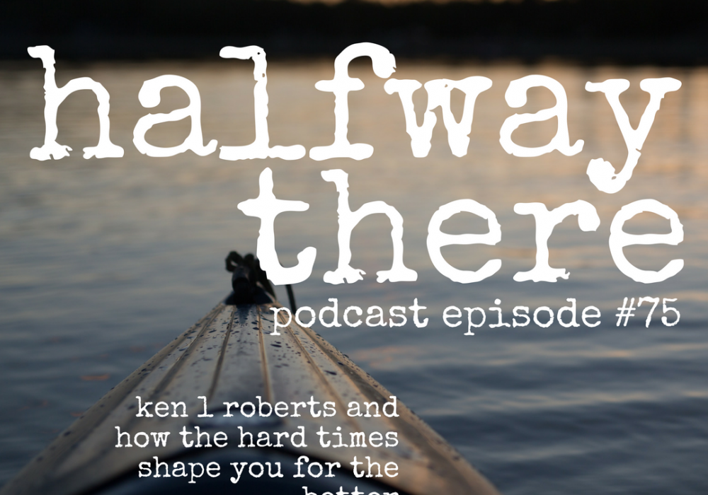 Ken L. Roberts and How Hard Times Shape You for the Better