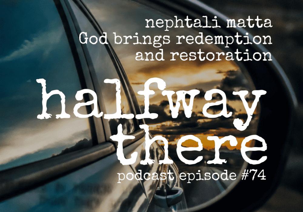 Nephtali Matta God Brings Redemption and Restoration