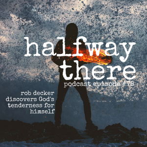 Rob Decker Discovers God's Tenderness for Himself