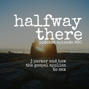 J. Parker and How the Gospel Applies to Sex