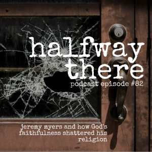 Jeremy Myers and How God's Faithfulness Shattered His Religion