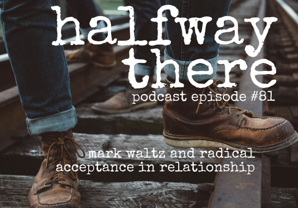 Mark Waltz and Radical Acceptance in Relationship