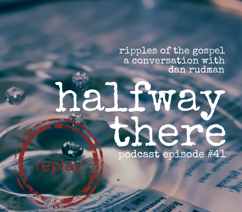 Replay Episode: Dan Rudman and Ripples of the Gospel