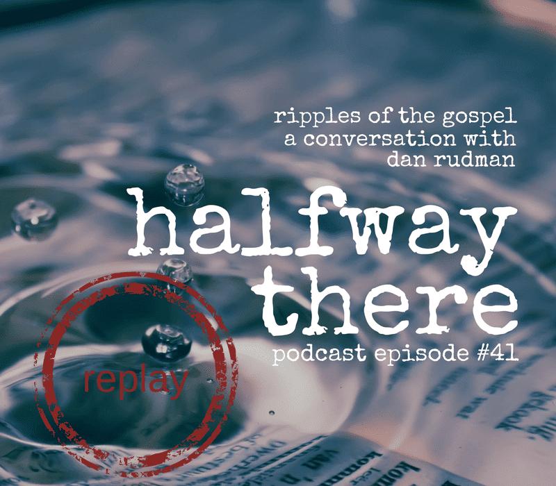 Replay Episode: Dan Rudman and Ripples of the Gospel
