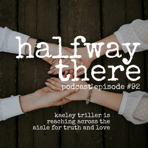 Kaeley Triller is Reaching Across the Aisle for Truth and Love