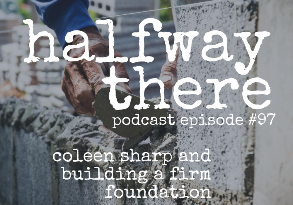 Coleen Sharp and Building a Firm Foundation