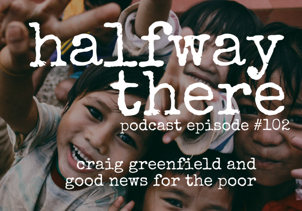 Craig Greenfield and Good News for the Poor
