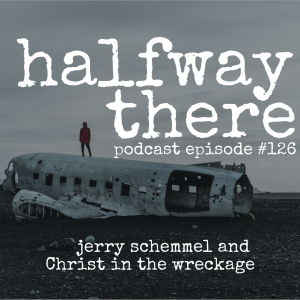 Jerry Schemmel and Christ in the Wreckage