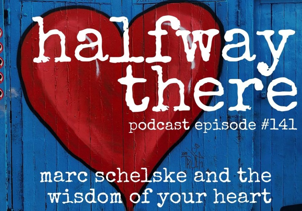 Marc Schelske and the Wisdom of Your Heart