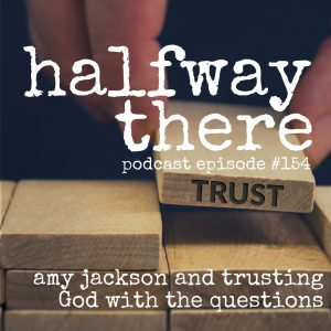 Amy Jackson and Trusting God with the Questions