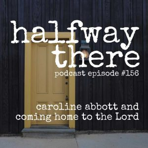 Caroline Abbott and Coming Home to the Lord