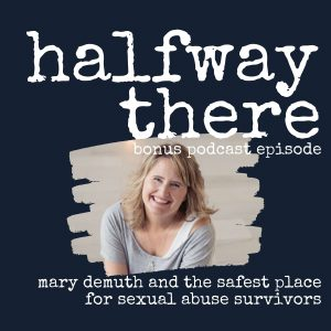 Mary DeMuth and The Safest Place for Sexual Abuse Survivors