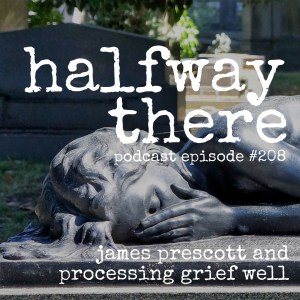 James Prescott and Processing Grief Well