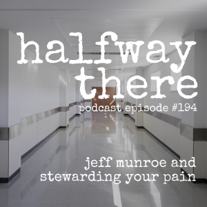 Jeff Munroe and Stewarding Your Pain