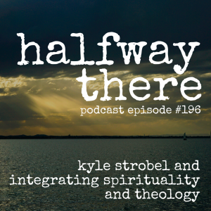 Kyle Strobel and Integrating Spirituality and Theology