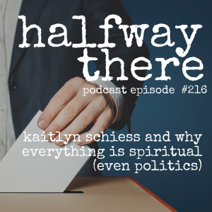 Kaitlyn Schiess and Why Everything is Spiritual (Even Politics)