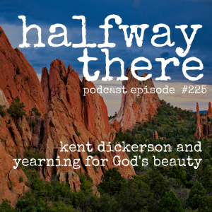 Kent Dickerson and Yearning for God's Beauty