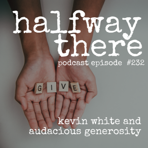 Kevin White and Audacious Generosity