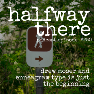 Drew Moser and Enneagram Type is Just the Beginning