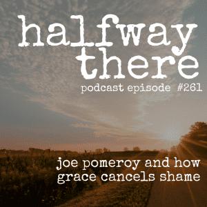 Joe Pomeroy and How Grace Cancels Shame
